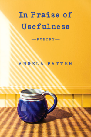 Review: IN PRAISE OF USEFULNESS by Angela Patten