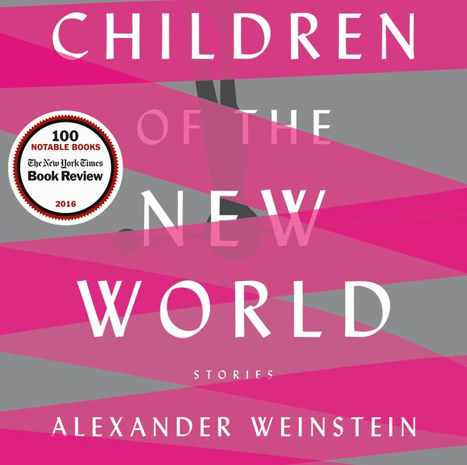 Review: CHILDREN OF THE NEW WORLD by Alexander Weinstein