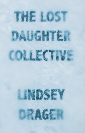 Review: THE LOST DAUGHTER COLLECTIVE by Lindsey Drager