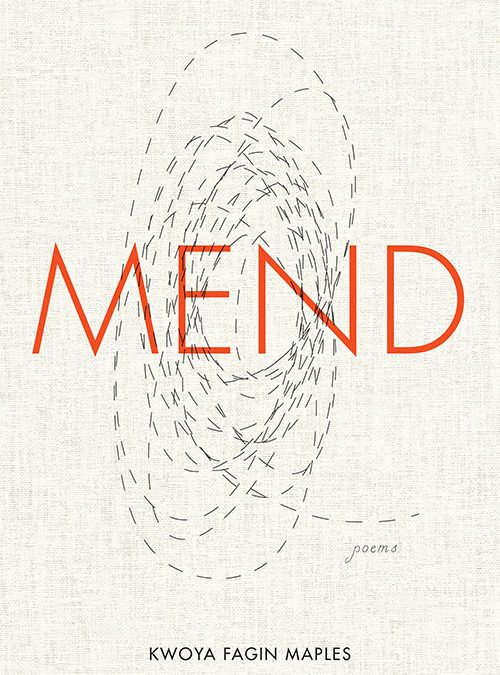 Local Spotlight: Poems from MEND by Kwoya Fagin Maples